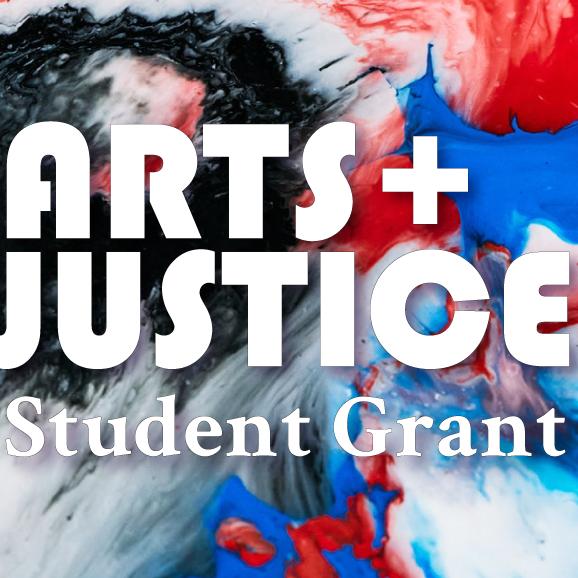 Arts + Justice Student Grant